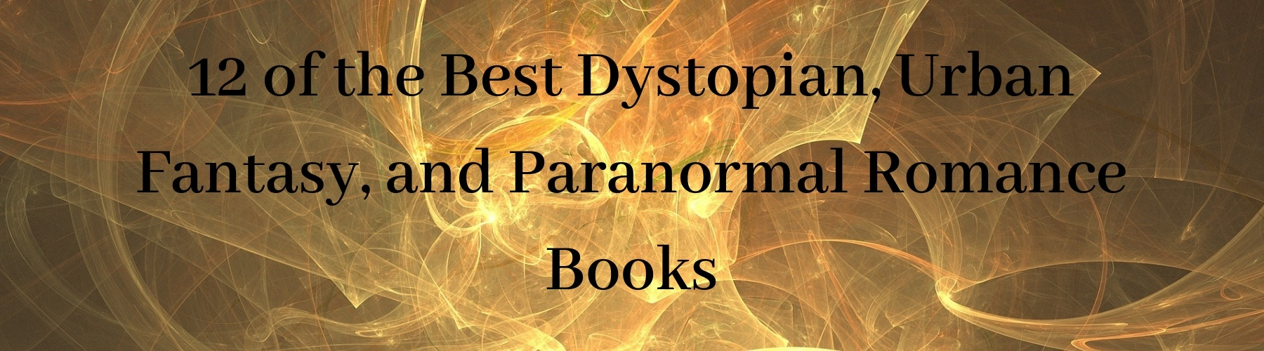 12 of the Best Dystopian, Urban Fantasy, and Paranormal Romance